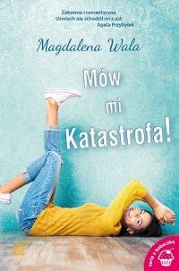 Mów mi Katastrofa! - Magdalena Wala - ebook