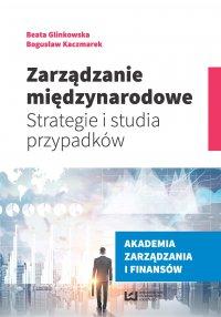 Zarządzanie międzynarodowe. Strategie i studia przypadków - Beata Glinkowska - ebook