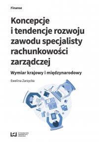 Koncepcje i tendencje rozwoju zawodu specjalisty rachunkowości zarządczej. Wymiar krajowy i międzynarodowy - Ewelina Zarzycka - ebook