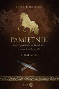 Pamiętnik mojej żołnierki na Kaukazie i niewoli u Szamila. Od 1844 do 1854 - Karol Kalinowski - ebook