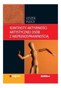 Konteksty aktywności artystycznej osób z niepełnosprawnością - Leszek Ploch - ebook