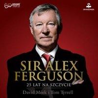 Sir Alex Ferguson. 25 lat na szczycie