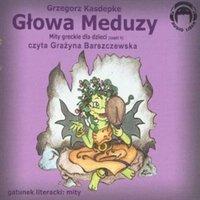 Głowa Meduzy. Mity greckie dla dzieci. Część 4