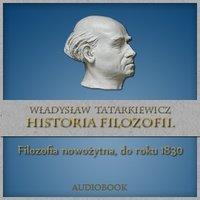 Historia filozofii. Filozofia nowożytna, do roku 1830. Tom II