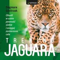 Trening jaguara. Obudź w sobie pewność siebie i osiągaj zamierzone cele