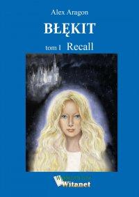 Błękit. Tom I. Recall - Alex Aragon - ebook