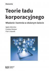 Teorie ładu korporacyjnego. Władanie i kontrola z złożonym świecie - Agata Adamska - ebook