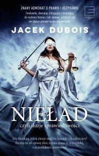 Nieład, czyli iluzje sprawiedliwości - Jacek Dubois - ebook