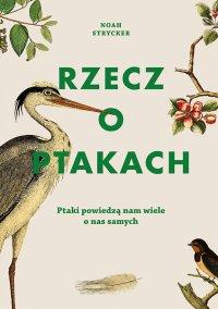 Rzecz o ptakach - Noah Strycker - ebook