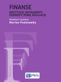 Finanse. Instytucje, instrumenty, podmioty, rynki, regulacje - red. Marian Podstawka - ebook