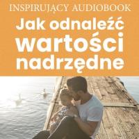 Jak odnaleźć wartości nadrzędne - Zespół autorski - Andrew Moszczynski Institute - audiobook
