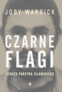 Czarne flagi. Geneza Państwa Islamskiego - Joby Warrick - ebook