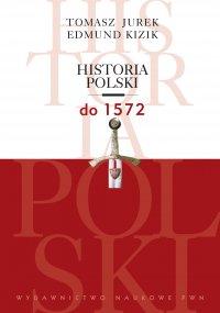 Historia Polski do 1572 - Tomasz Jurek - ebook