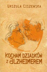 Kocham dziadków z Alzheimerem - Urszula Ciszewska - ebook