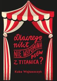 Dlaczego nikt nie wspomina psów z Titanica? - Kuba Wojtaszczyk - ebook