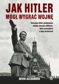 Jak Hitler mógł wygrać wojnę - Bevi Alexander - ebook