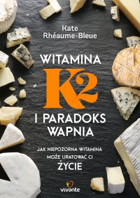 Witamina K2 i paradoks wapnia. Jak niepozorna witamina może uratować ci życie - Kate Rhéaume-Bleue - ebook