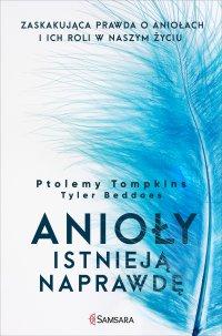 Anioły istnieją naprawdę. Zaskakująca prawda o aniołach i ich roli w naszym życiu - Ptolemy Tompkins - ebook