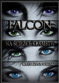 Falcon. Na ścieżce kłamstw - Katarzyna Wycisk - ebook