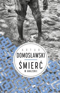 Śmierć w Amazonii. Wydanie II - Artur Domosławski - ebook