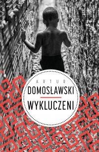 Wykluczeni. Wydanie II - Artur Domosławski - ebook