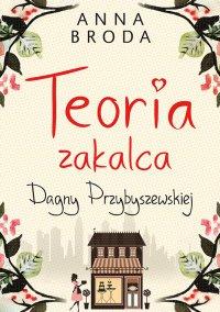 Teoria zakalca Dagny Przybyszewskiej - Anna Broda - ebook
