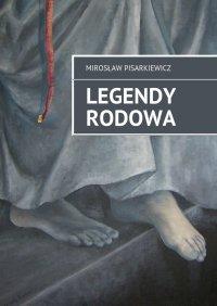 Legendy Rodowa - Mirosław Pisarkiewicz - ebook