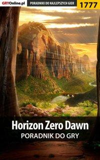 """Horizon Zero Dawn - poradnik do gry - Łukasz """"Keczup"""" Wiśniewski - ebook"""