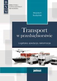 Transport w przedsiębiorstwie. Logistyka, spedycja, reklamacje - Wojciech Budzyński - ebook