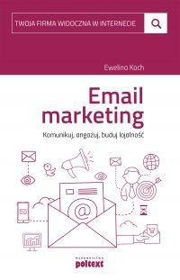 Email marketing. Komunikuj, angażuj, buduj lojalność - Ewelina Koch - ebook