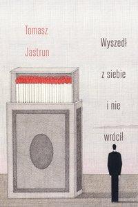 Wyszedł z siebie i nie wrócił - Tomasz Jastrun - ebook