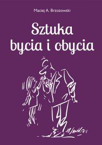 Sztuka bycia i obycia - Maciej Brzozowski - ebook