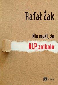 Nie myśl, że NLP zniknie - Rafał Żak - ebook