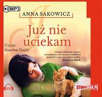 Już nie uciekam - Anna Sakowicz - audiobook