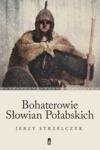 Bohaterowie Słowian Połabskich - Jerzy Strzelczyk - ebook