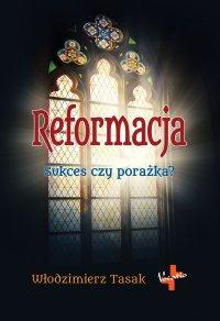 Reformacja. Sukces czy porażka? - Włodzimierz Tasak - ebook