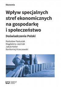 Wpływ specjalnych stref ekonomicznych na gospodarkę i społeczeństwo. Doświadczenia Polski - Radosław Pastusiak - ebook