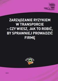 Zarządzanie ryzykiem w transporcie – czy wiesz, jak to robić, by sprawniej prowadzić firmę - Małgorzata Skonieczna - ebook