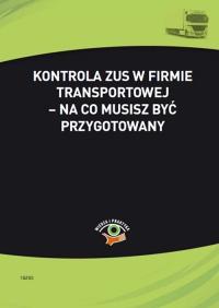 Kontrola ZUS w firmie transportowej – na co musisz być przygotowany - Małgorzata Skonieczna - ebook