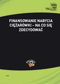 Finansowanie nabycia ciężarówki – na co się zdecydować - Bogdan Kowalski - ebook