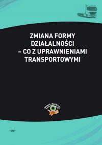 Zmiana formy działalności – co z uprawnieniami transportowymi - Małgorzata Skonieczna - ebook