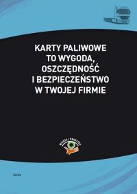 Karty paliwowe to wygoda, oszczędność i bezpieczeństwo w twojej firmie - Bogdan Kowalski - ebook