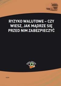 Ryzyko walutowe – czy wiesz, jak mądrze się przed nim zabezpieczyć - Małgorzata Skonieczna - ebook
