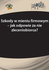 Szkody w mieniu firmowym – jak odpowie za nie zleceniobiorca? - Katarzyna Wrońska-Zblewska - ebook