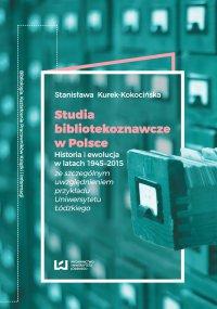 Studia bibliotekoznawcze w Polsce. Historia i ewolucja w latach 1945-2015 (ze szczególnym uwzględnieniem przykładu Uniwersytetu Łódzkiego)