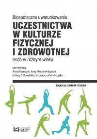 Biospołeczne uwarunkowania uczestnictwa w kulturze fizycznej i zdrowotnej osób w różnym wieku - Anna Makarczuk - ebook
