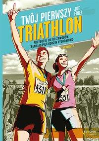 Twój pierwszy triathlon. Przygotuj się do zawodów, trenując pięć godzin tygodniowo. Wydanie II - Joe Friel - ebook