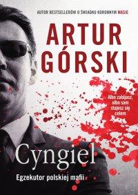 Cyngiel. Egzekutor polskiej mafii - Artur Górski - ebook