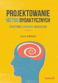 Projektowanie metod dydaktycznych. Efektywne strategie edukacyjne. Wydanie II - Julie Dirksen - ebook