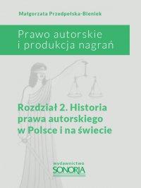 Prawo autorskie i organizacja nagrań. Rozdział 2. Historia prawa autorskiego w Polsce i na świecie - Małgorzata Przedpełska-Bieniek - ebook